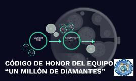 """CÓDIGO DE HONOR DEL EQUIPO """"UN MILLÓN DE DIAMANTES"""""""