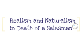 Copy of Realism and Naturalism in Death of a Salesman