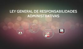 LEY GENERAL DE RESPONSABILIDADES ADMINISTRATIVAS