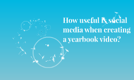 How useful is social media when creating a yearbook video?