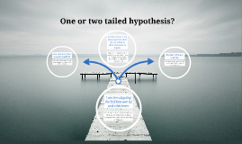 One tailed or Two tailed hypothesis?