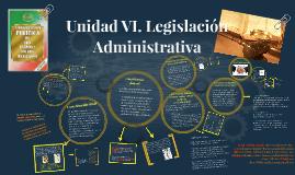 Unidad VI. Legislación administrativa