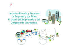 Copy of Iniciativa privada y empresa.