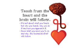 Teach from the Heart and the Brain will follow