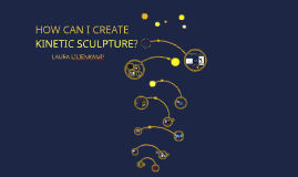 HOW CAN I CREATE KINETIC SCULPTURE?