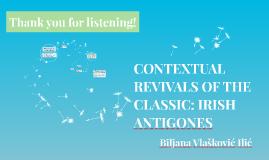 CONTEXTUAL REVIVALS OF THE CLASSIC: IRISH ANTIGONES
