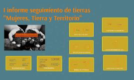 """Copy of I informe seguimiento de tierras """"Mujeres, Tierra y Territor"""