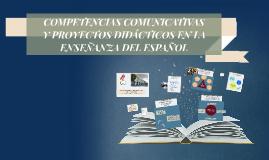 COMPETENCIAS COMUNICATIVAS Y PROYECTOS DIDÁCTICOS EN LA ENSE