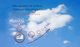 Fizyka dla klas 7: Siły nacisku na podłoże. Ciśnienie atmosferycznego.