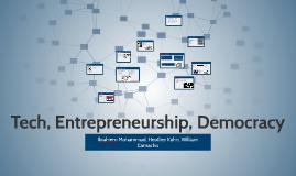Tech, Entrepreneurship, Democracy