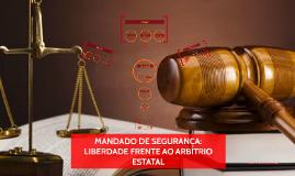 MANDADO DE SEGURANÇA: LIBERDADE FRENTE AO ARBÍTRIO ESTATAL
