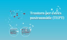 Copy of Trastorn per estrès postraumàtic (TEPT)