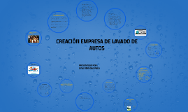 Copy of CREACIÓN EMPRESA DE LAVADO DE AUTOS A DOMICILIO