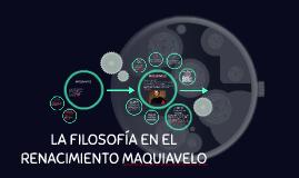 LA FILOSOFÍA EN EL RENACIMIENTO MAQUIAVELO