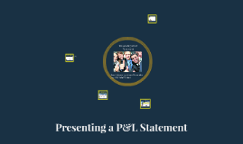 Presenting a P&L Statement