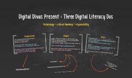 Digital Divas Present : Three Digital Literacy Dos