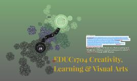 EDUC1704 Creativity, Learning & Visual Arts