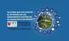 Factores que influyen en el deterioro de los monumentos históricos en Huanchaco Balneario