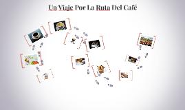 Un Viaje Por La Ruta Del Café