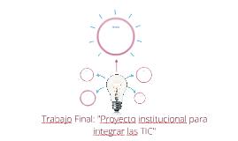 """Trabajo Final: """"Proyecto institucional para integrar las TIC"""