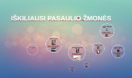 Copy of IŠKILIAUSI PASAULIO ŽMONĖS