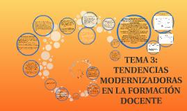 Copy of TEMA 3: TENDENCIAS MODERNIZADORAS EN LA FORMACIÓN DOCENTE