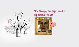 summary of the aged mother The story of the aged mother a japanese folktale by matsuo basho long, long ago there lived at the foot of the mountain a poor farmer and his aged, widowed mother they owned a bit of land which supplied them with food, and their humble were peaceful and happy.