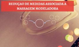 REDUÇAO DE MEDIDAS ASSOCIADA A MASSGEM MODELADORA