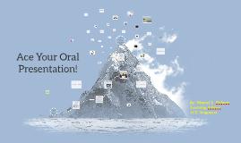 Copy of Ace Your Oral Presentation!