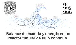 Copy of Balance de masa y energía en un reactor tubular de flujo con