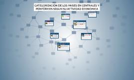 CATEGORIZACION DE LOS PAISES EN CENTRALES Y PERIFERICOS SEGU