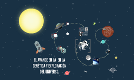 EL AVANCE EN LA EXPLORACIÓN DEL UNIVERSO Y EN LA  GENÉTICA.