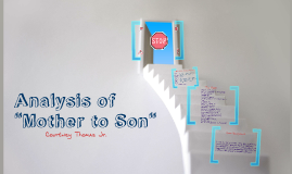 analysis of mother to son and Objectives analyze the poem understand and appreciate the poem understand what the speaker of the poem is langston hughes langston hughes (1902 - 1967) mother to son by langston hughes well, son, i'll tell you: life for me ain't been no crystal stair.
