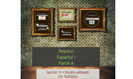 Repaso: Español Parte I
