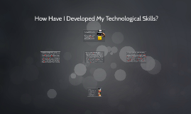 How Have I Developed My Technological Skills?