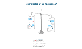 Japan: Isolation or Adaptation?