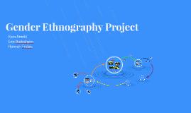 Gender Ethnography Project
