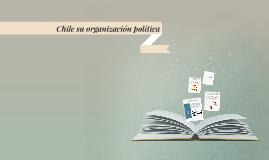 chile su organizacion politica