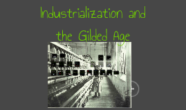 Chapter 5: Industrialization and the Gilded Age