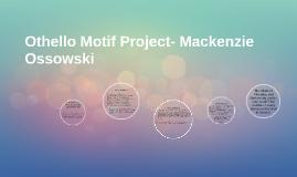 Othello Motif Project- Mackenzie Ossowski