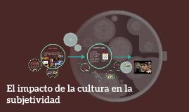 Copy of El impacto de la cultura en la subjetividad
