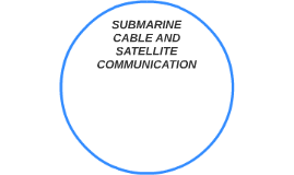 SUBMARINE CABLE AND SATELLITE COMMUNICATION