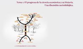 Copy of Tema 1: El progreso de la ciencia económica y su historia. Una discusión metodológica.