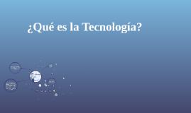 ¿ Que es la tecnología?