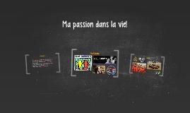 Ma passion dans la vie!