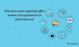 How does sexism negatively affect women's job oppertunities