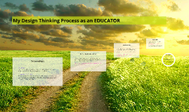 My Design Thinking Process as an EDUCATOR