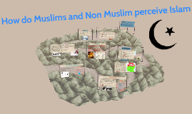 How do Muslims and Non Muslim perceive Islam
