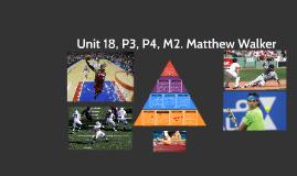 Unit 18, P3, P4, M2. Matthew Walker