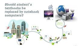 should students' textbooks be replaced by It is my notion that students textbooks should not be replaced by notebook especially in school levelat this level students are very immature and they will not use the notebook computers in.